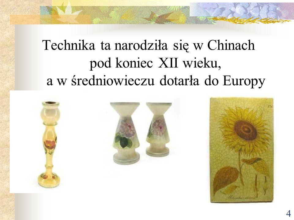 4 Technika ta narodziła się w Chinach pod koniec XII wieku, a w średniowieczu dotarła do Europy