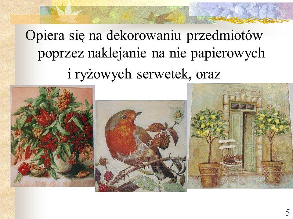 6 Jeżeli starannie wykonamy dekorację, przedmioty będą wyglądały jak ręcznie malowane zdobionego papieru