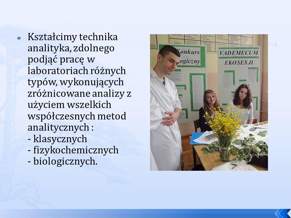Kształcimy technika analityka, zdolnego podjąć pracę w laboratoriach różnych typów, wykonujących zróżnicowane analizy z użyciem wszelkich współczesnych metod analitycznych : - klasycznych - fizykochemicznych - biologicznych.