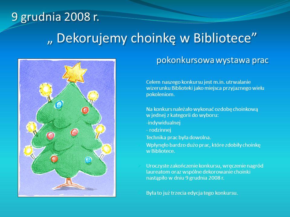 9 grudnia 2008 r. Dekorujemy choinkę w Bibliotece pokonkursowa wystawa prac Celem naszego konkursu jest m.in. utrwalanie wizerunku Biblioteki jako mie