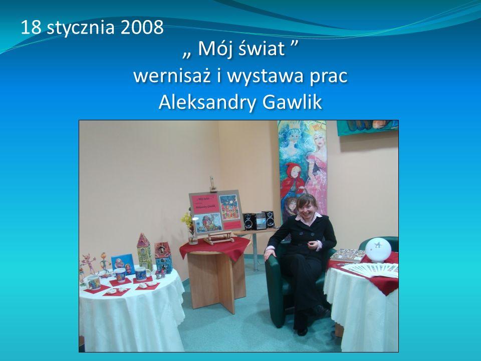 Mój świat wernisaż i wystawa prac Aleksandry Gawlik 18 stycznia 2008