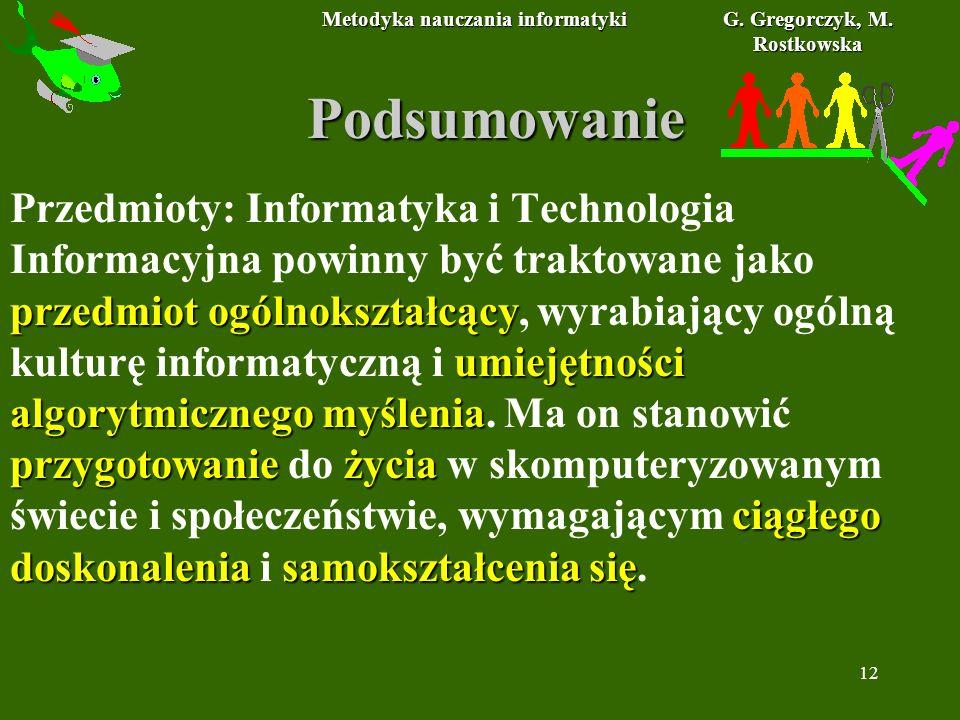 Metodyka nauczania informatyki G. Gregorczyk, M. Rostkowska 12 Podsumowanie przedmiot ogólnokształcący umiejętności algorytmicznegomyślenia przygotowa