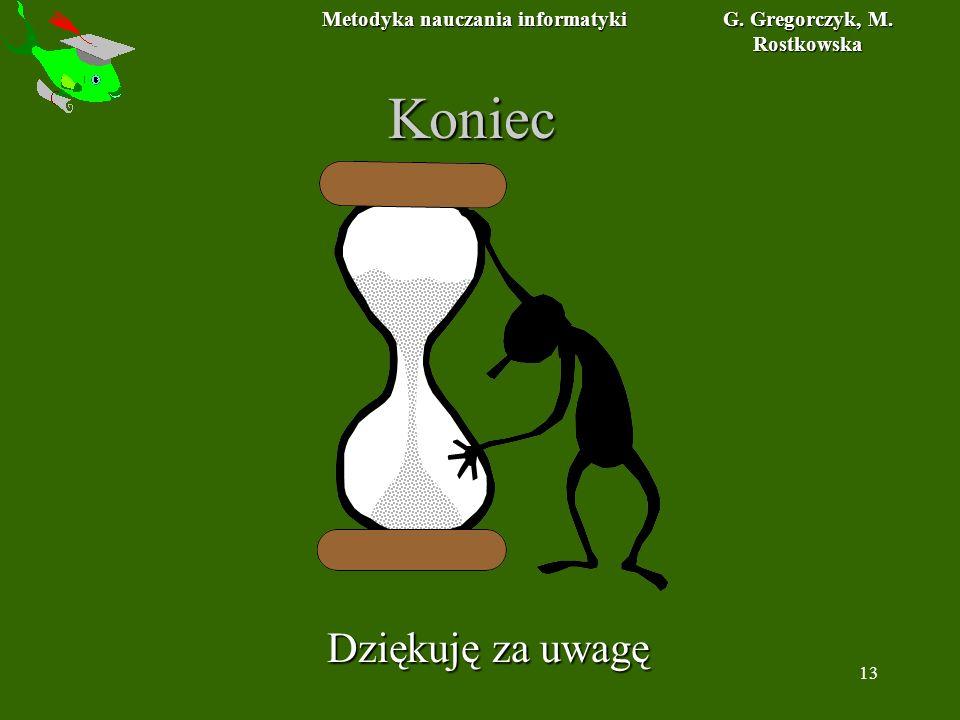 Metodyka nauczania informatyki G. Gregorczyk, M. Rostkowska 13 Koniec Dziękuję za uwagę
