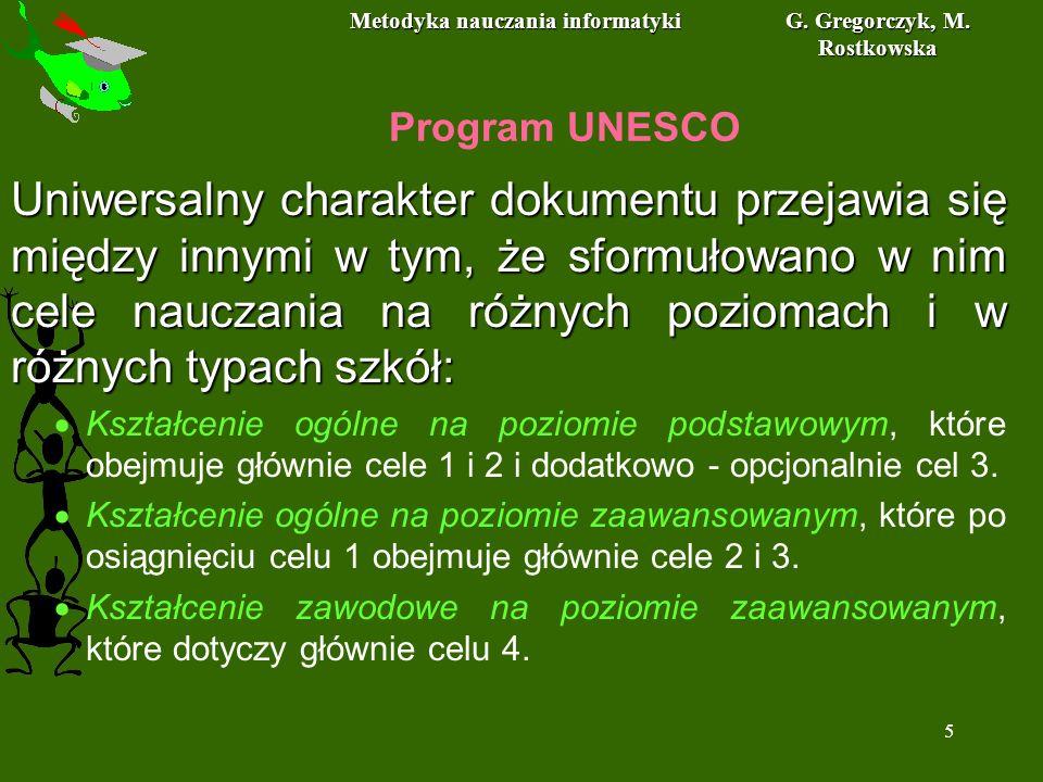 Metodyka nauczania informatyki G. Gregorczyk, M. Rostkowska 5 Program UNESCO Uniwersalny charakter dokumentu przejawia się między innymi w tym, że sfo