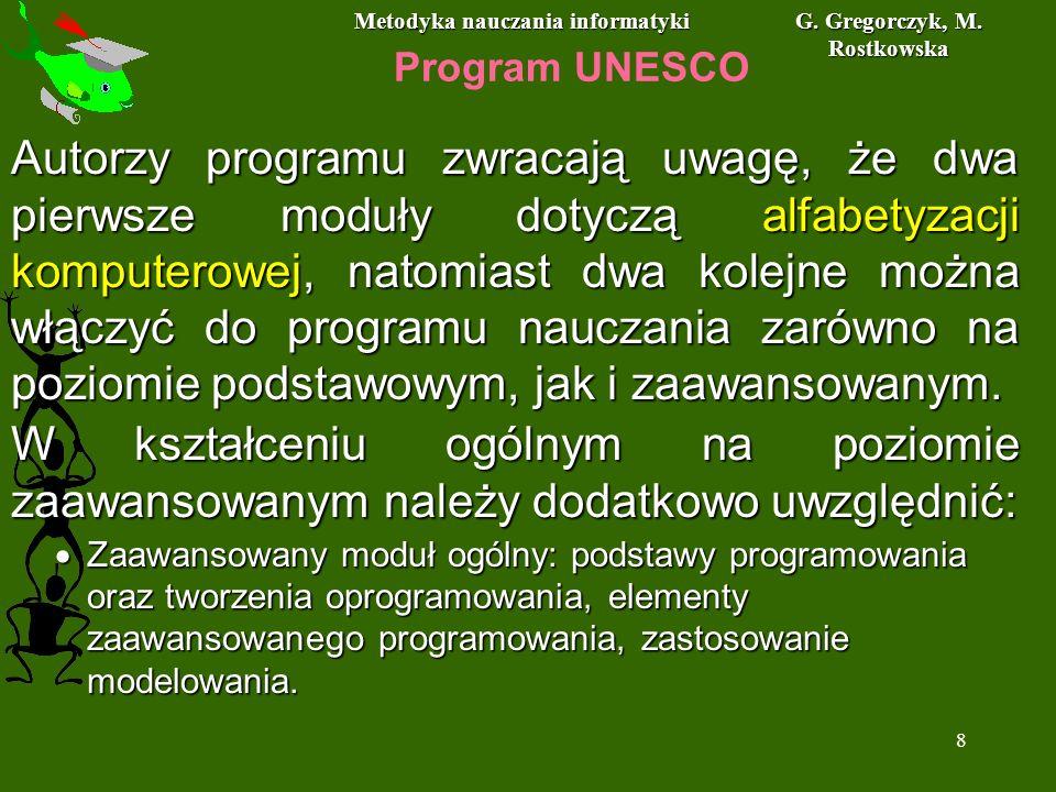 Metodyka nauczania informatyki G. Gregorczyk, M. Rostkowska 8 Program UNESCO Autorzy programu zwracają uwagę, że dwa pierwsze moduły dotyczą alfabetyz