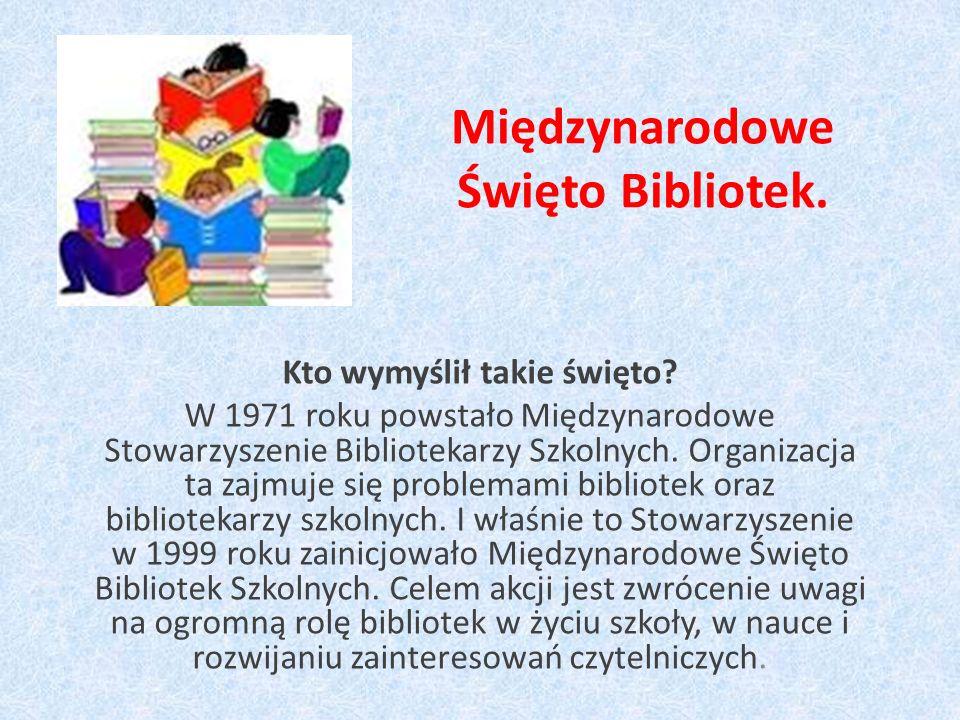 Międzynarodowe Święto Bibliotek. Kto wymyślił takie święto? W 1971 roku powstało Międzynarodowe Stowarzyszenie Bibliotekarzy Szkolnych. Organizacja ta
