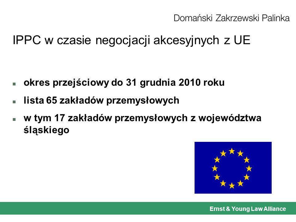 Ernst & Young Law Alliance IPPC w czasie negocjacji akcesyjnych z UE n okres przejściowy do 31 grudnia 2010 roku n lista 65 zakładów przemysłowych n w tym 17 zakładów przemysłowych z województwa śląskiego