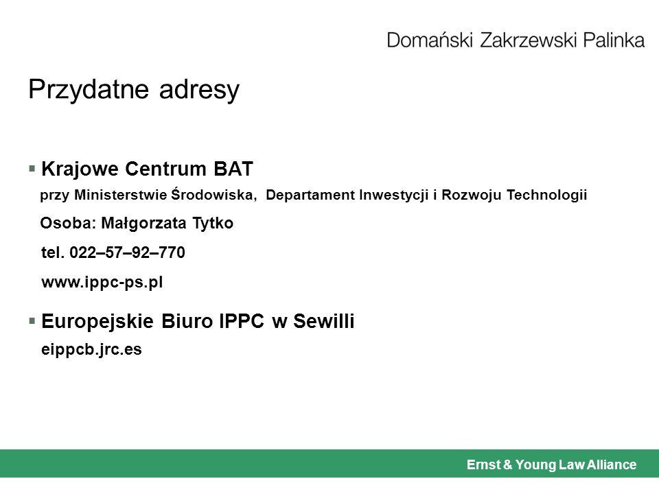 Ernst & Young Law Alliance Przydatne adresy Krajowe Centrum BAT przy Ministerstwie Środowiska, Departament Inwestycji i Rozwoju Technologii Osoba: Małgorzata Tytko tel.