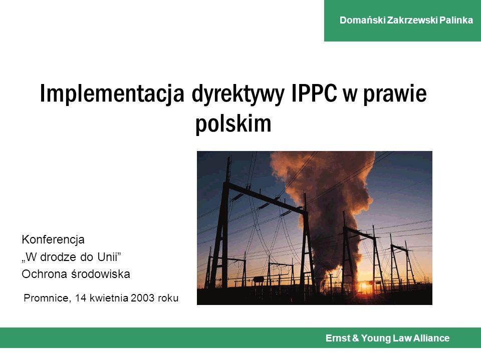 Domański Zakrzewski Palinka Promnice, 14 kwietnia 2003 roku Implementacja dyrektywy IPPC w prawie polskim Konferencja W drodze do Unii Ochrona środowiska Ernst & Young Law Alliance