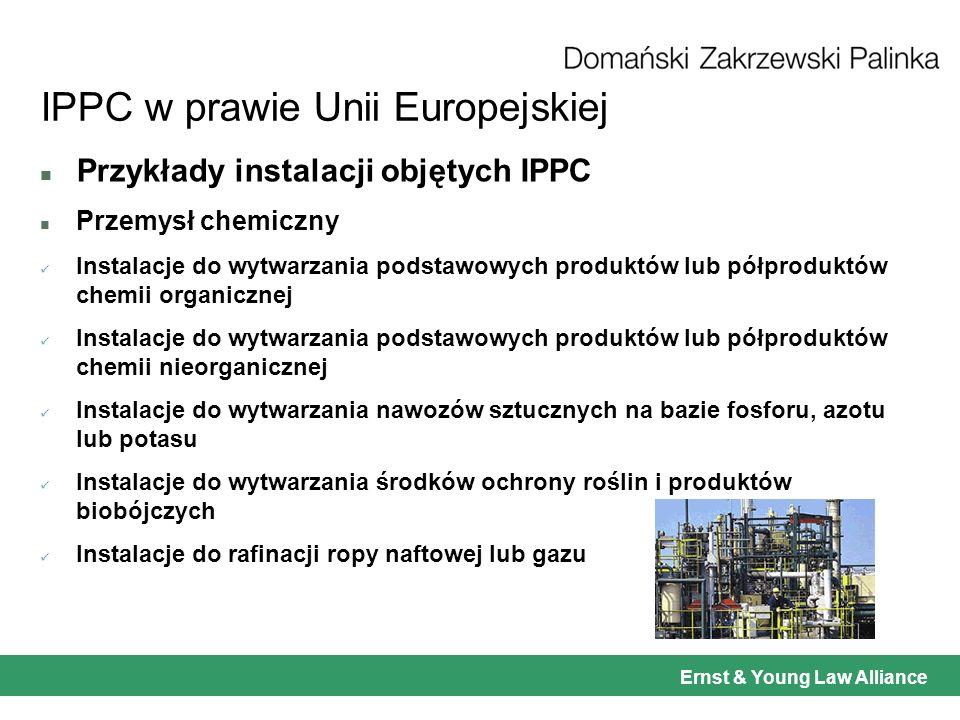 Ernst & Young Law Alliance IPPC w prawie Unii Europejskiej n Przykłady instalacji objętych IPPC n Gospodarka odpadami Instalacje do odzysku lub unieszkodliwiania odpadów niebezpiecznych o zdolności przetwarzania ponad 10 Mg/doba Instalacje do unieszkodliwiania odpadów innych niż niebezpieczne o zdolności przetwarzania ponad 50 Mg/doba Instalacje do składowania odpadów o zdolności przyjmowania ponad 10 Mg/doba lub o całkowitej pojemności ponad 25.000 Mg
