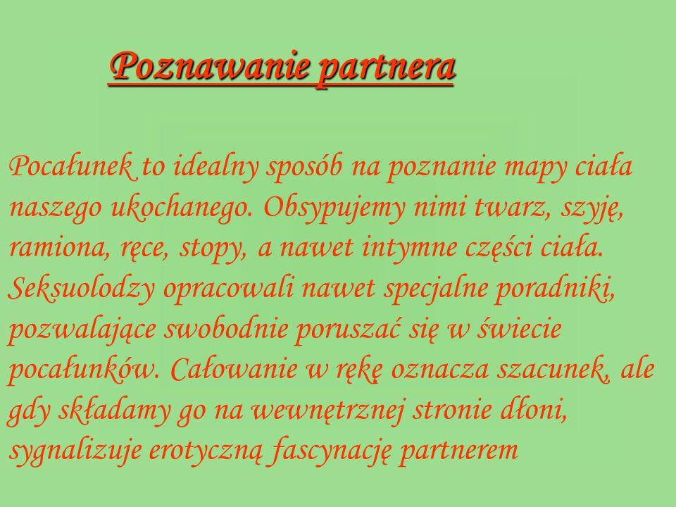 Poznawanie partnera Poznawanie partnera Pocałunek to idealny sposób na poznanie mapy ciała naszego ukochanego. Obsypujemy nimi twarz, szyję, ramiona,