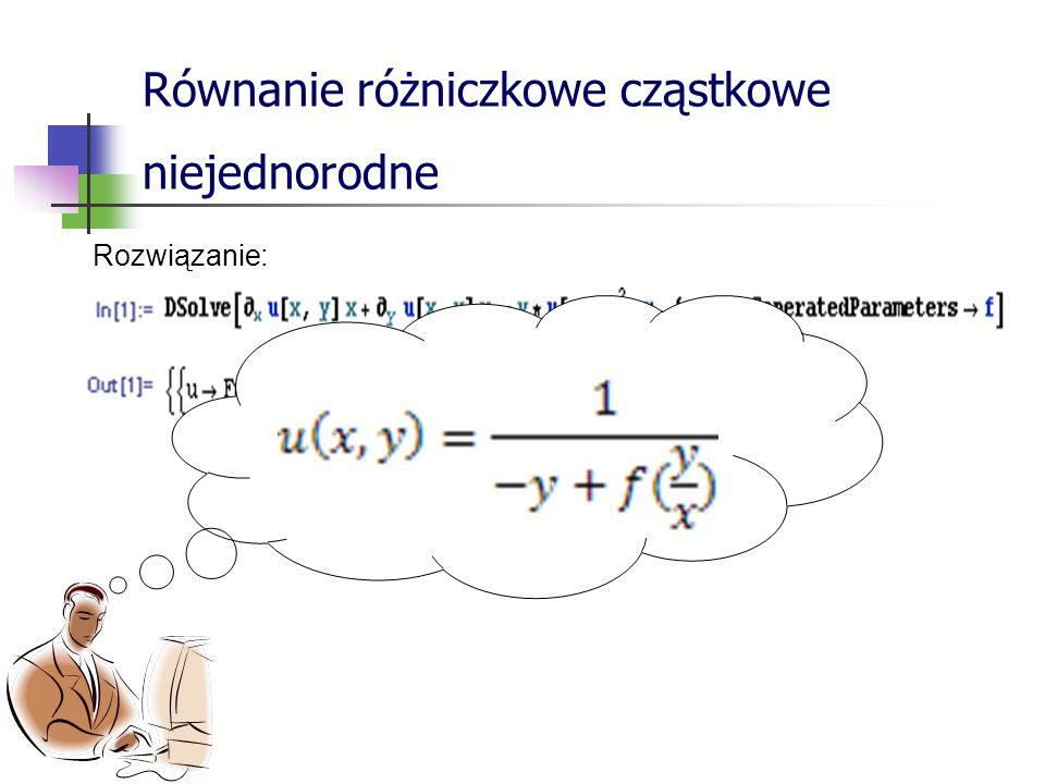 Równanie różniczkowe cząstkowe niejednorodne Rozwiązanie: