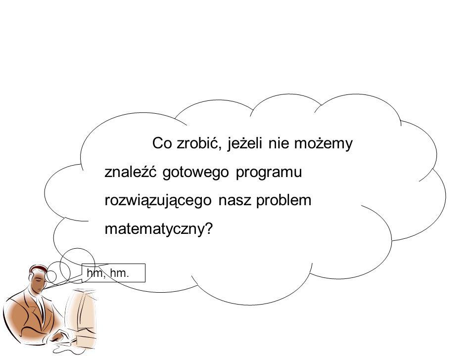 Co zrobić, jeżeli nie możemy znaleźć gotowego programu rozwiązującego nasz problem matematyczny.