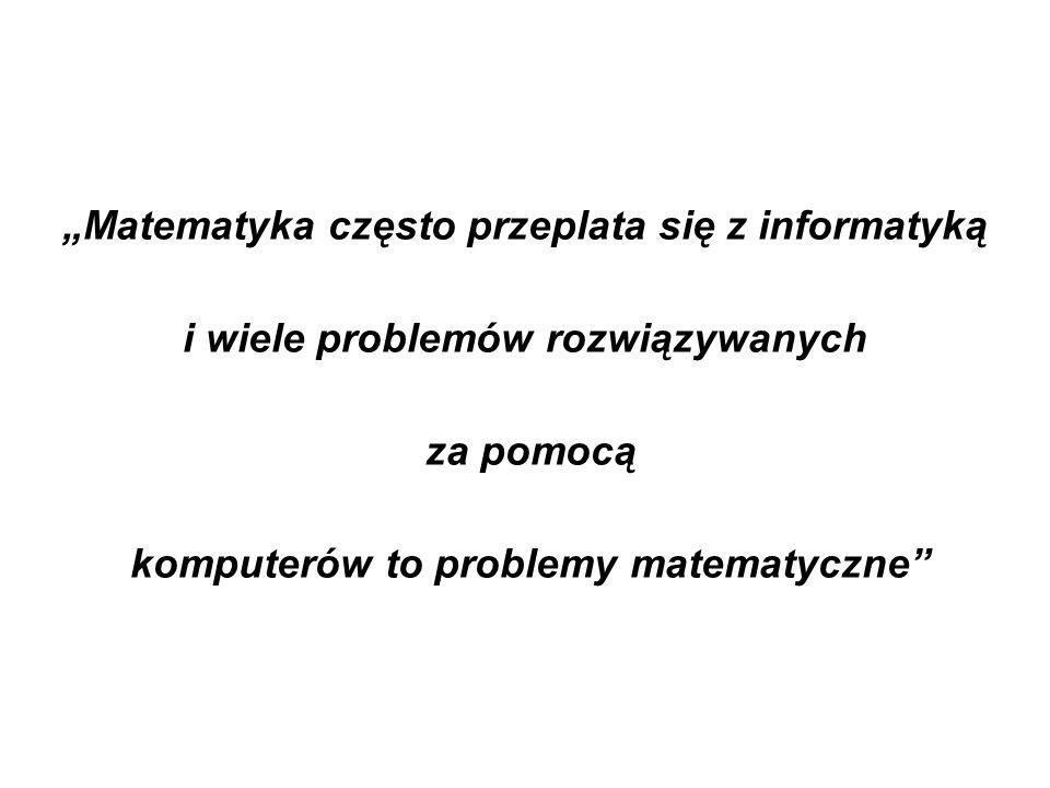 Matematyka często przeplata się z informatyką i wiele problemów rozwiązywanych za pomocą komputerów to problemy matematyczne