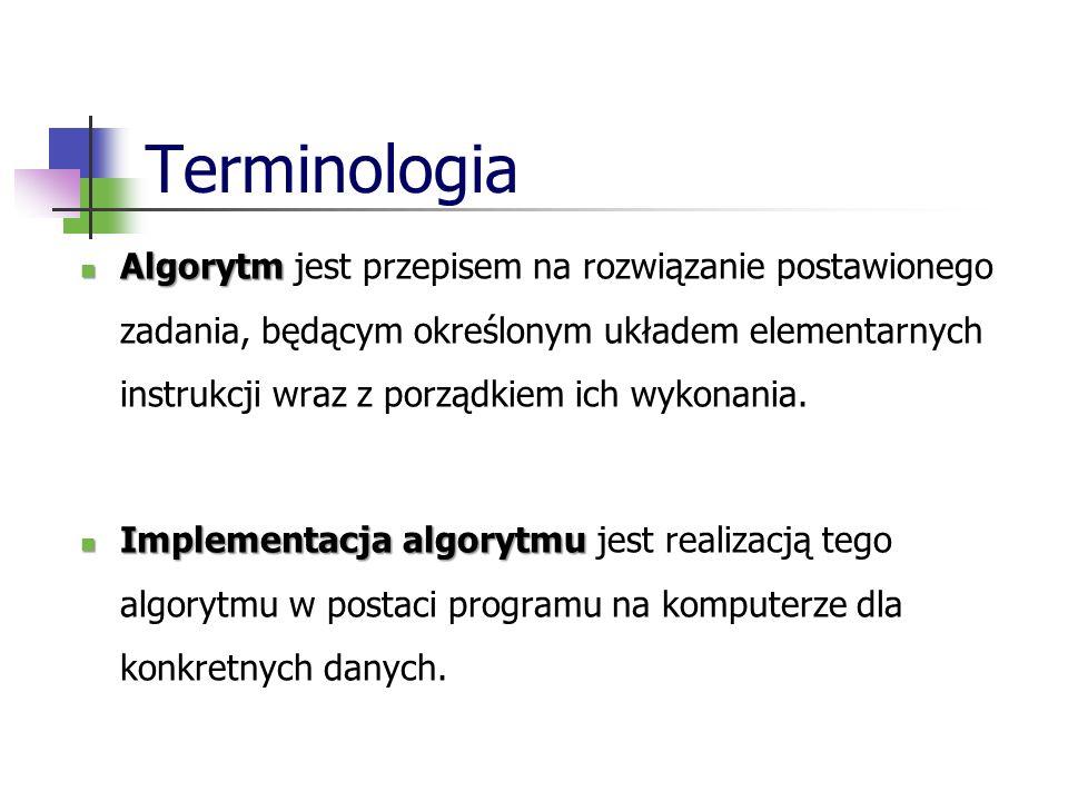 Terminologia Algorytm Algorytm jest przepisem na rozwiązanie postawionego zadania, będącym określonym układem elementarnych instrukcji wraz z porządkiem ich wykonania.