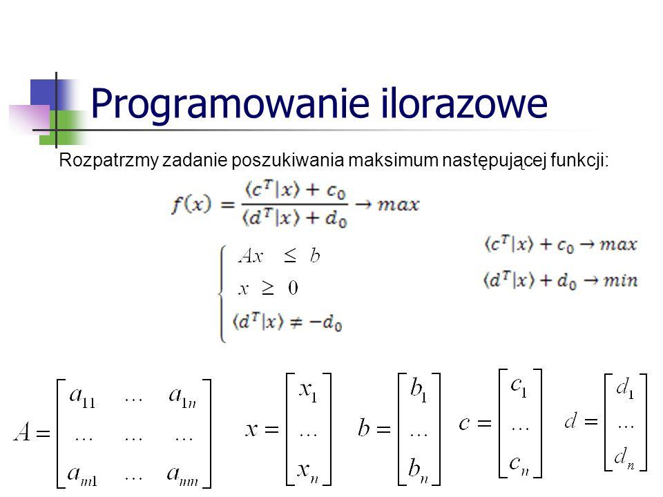 Programowanie ilorazowe Rozpatrzmy zadanie poszukiwania maksimum następującej funkcji:
