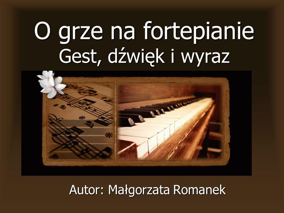 O grze na fortepianie Gest, dźwięk i wyraz Autor: Małgorzata Romanek