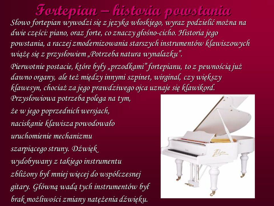 Fortepian – historia powstania Słowo fortepian wywodzi się z języka włoskiego, wyraz podzielić można na dwie części: piano, oraz forte, co znaczy głoś