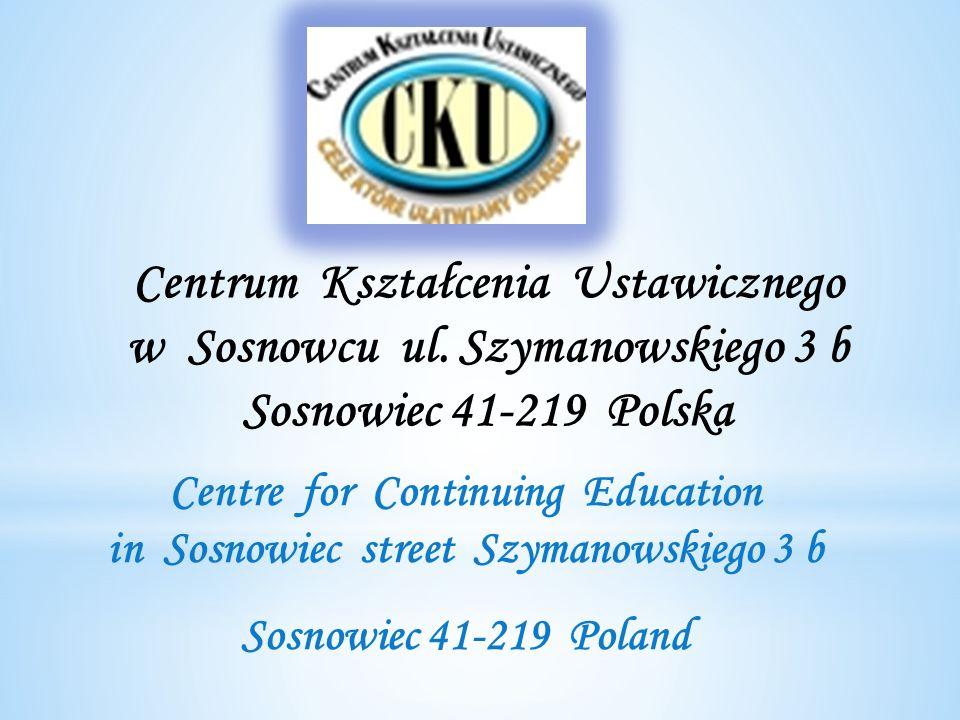 Centrum Kształcenia Ustawicznego w Sosnowcu ul. Szymanowskiego 3 b Sosnowiec 41-219 Polska Centre for Continuing Education in Sosnowiec street Szymano