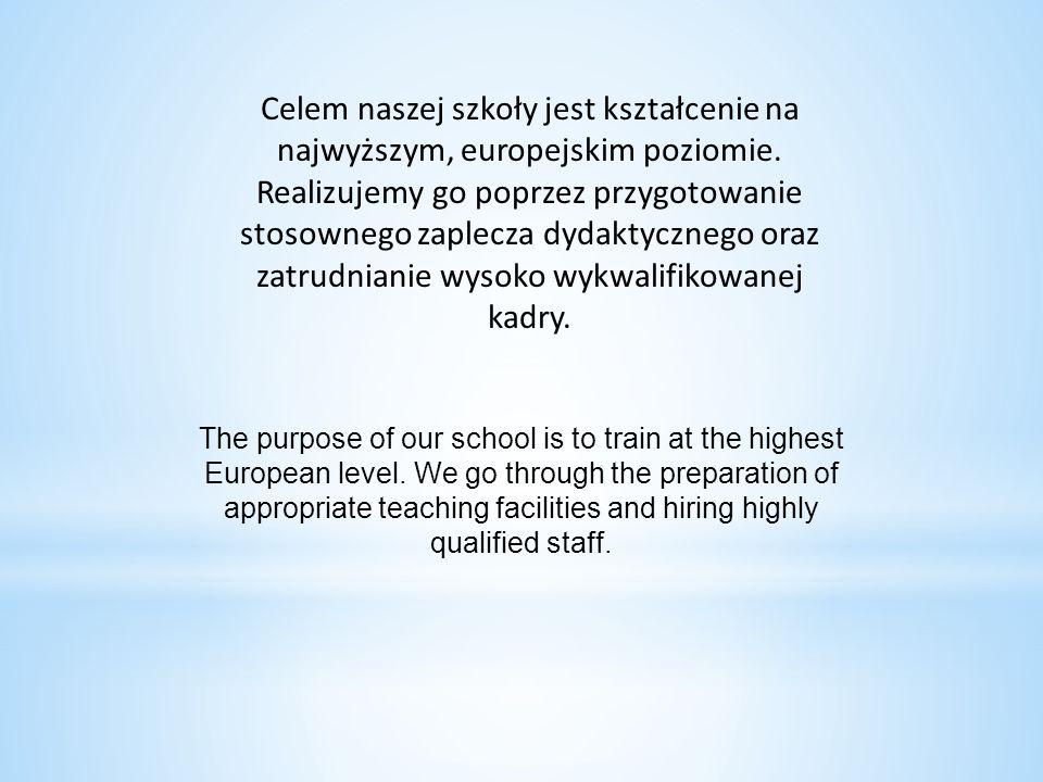 Celem naszej szkoły jest kształcenie na najwyższym, europejskim poziomie. Realizujemy go poprzez przygotowanie stosownego zaplecza dydaktycznego oraz