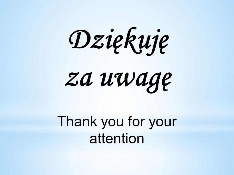 Dziękuję za uwagę Thank you for your attention