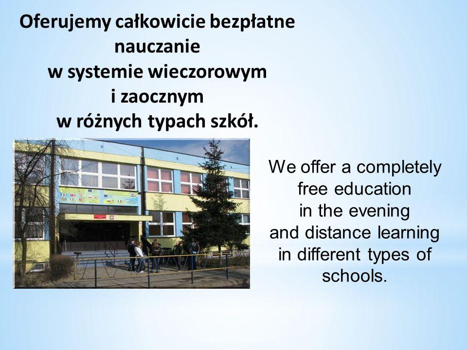 Oferujemy całkowicie bezpłatne nauczanie w systemie wieczorowym i zaocznym w różnych typach szkół. We offer a completely free education in the evening