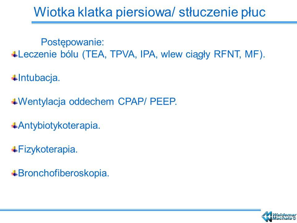Postępowanie: Leczenie bólu (TEA, TPVA, IPA, wlew ciągły RFNT, MF). Intubacja. Wentylacja oddechem CPAP/ PEEP. Antybiotykoterapia. Fizykoterapia. Bron