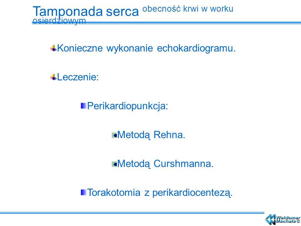Konieczne wykonanie echokardiogramu. Leczenie: Perikardiopunkcja: Metodą Rehna. Metodą Curshmanna. Torakotomia z perikardiocentezą. Tamponada serca ob