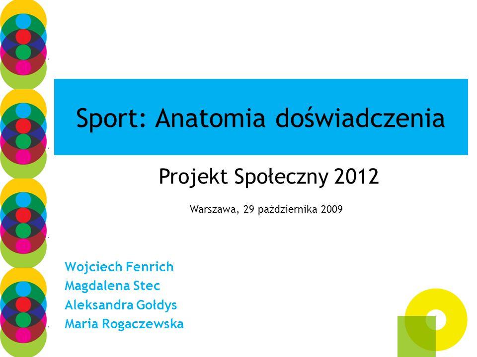Charakterystyka badania: Badanie jakościowe, styczeń-lipiec 2009 Kilkadziesiąt wywiadów pogłębionych: osoby uprawiające sport rekreacyjnie, amatorzy, byli zawodowcy, trenerzy, działacze, kibice Sport jako element doświadczenia