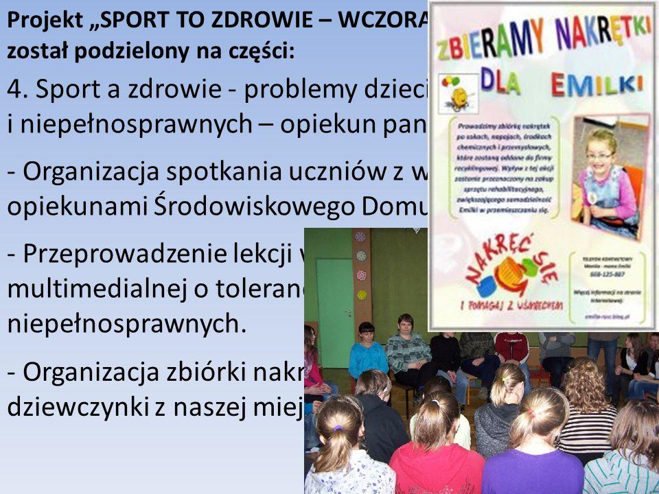 Projekt SPORT TO ZDROWIE – WCZORAJ, DZIŚ, JUTRO został podzielony na części: 4. Sport a zdrowie - problemy dzieci chorych i niepełnosprawnych – opieku