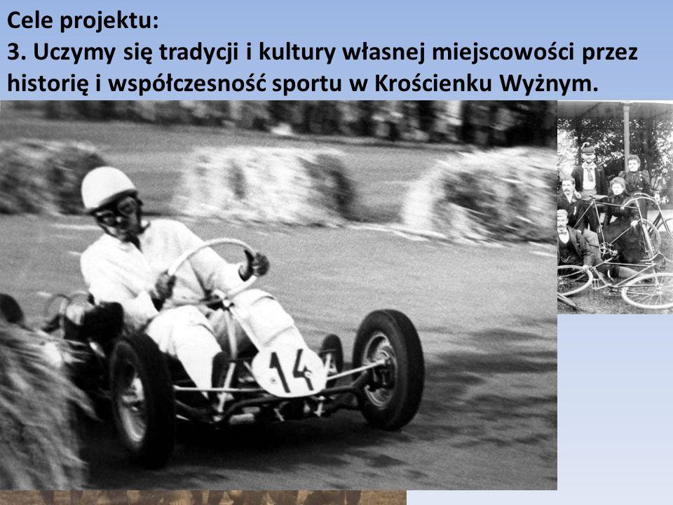 Cele projektu: 3. Uczymy się tradycji i kultury własnej miejscowości przez historię i współczesność sportu w Krościenku Wyżnym.