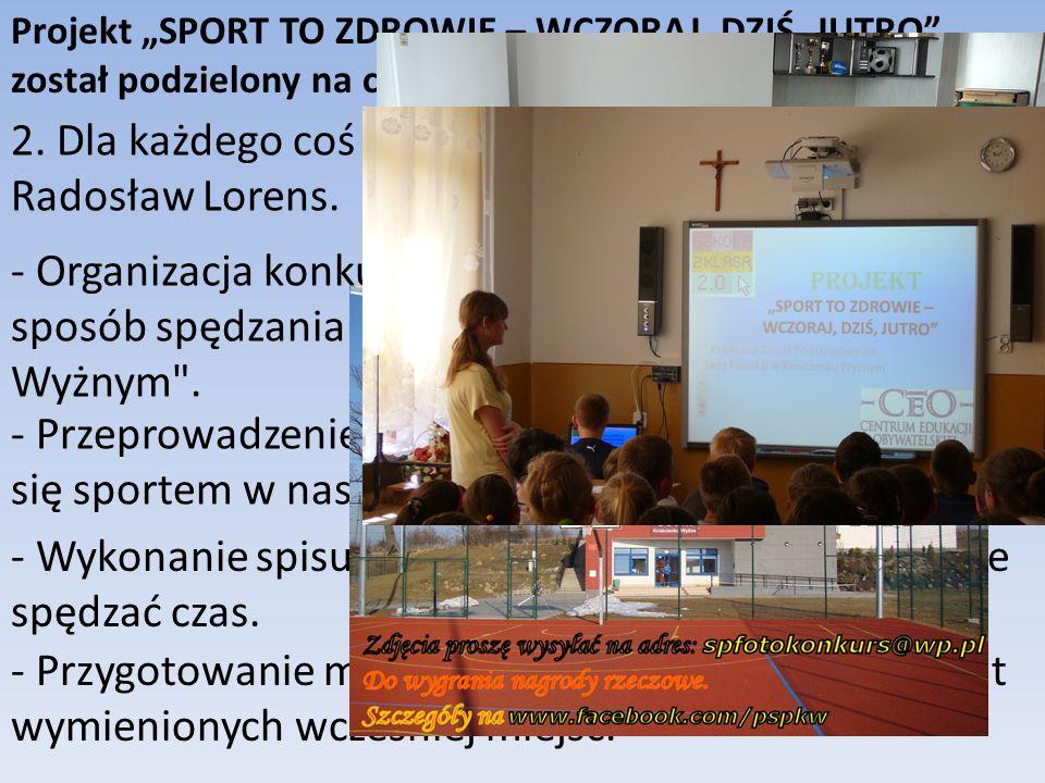 Projekt SPORT TO ZDROWIE – WCZORAJ, DZIŚ, JUTRO został podzielony na części: 2.