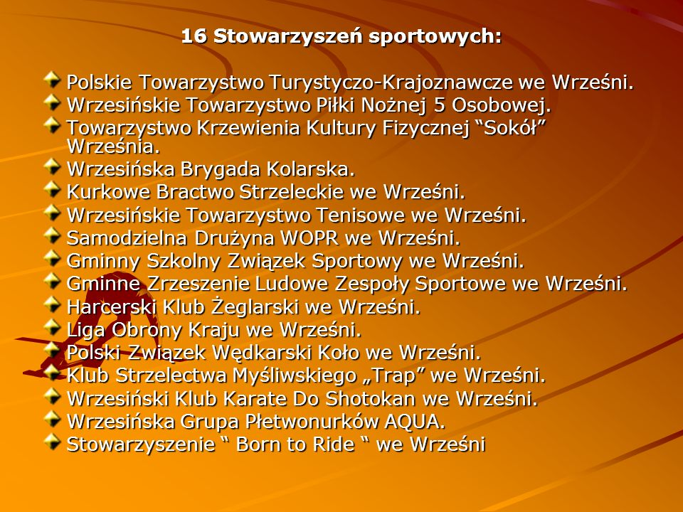 16 Stowarzyszeń sportowych: Polskie Towarzystwo Turystyczo-Krajoznawcze we Wrześni. Wrzesińskie Towarzystwo Piłki Nożnej 5 Osobowej. Towarzystwo Krzew