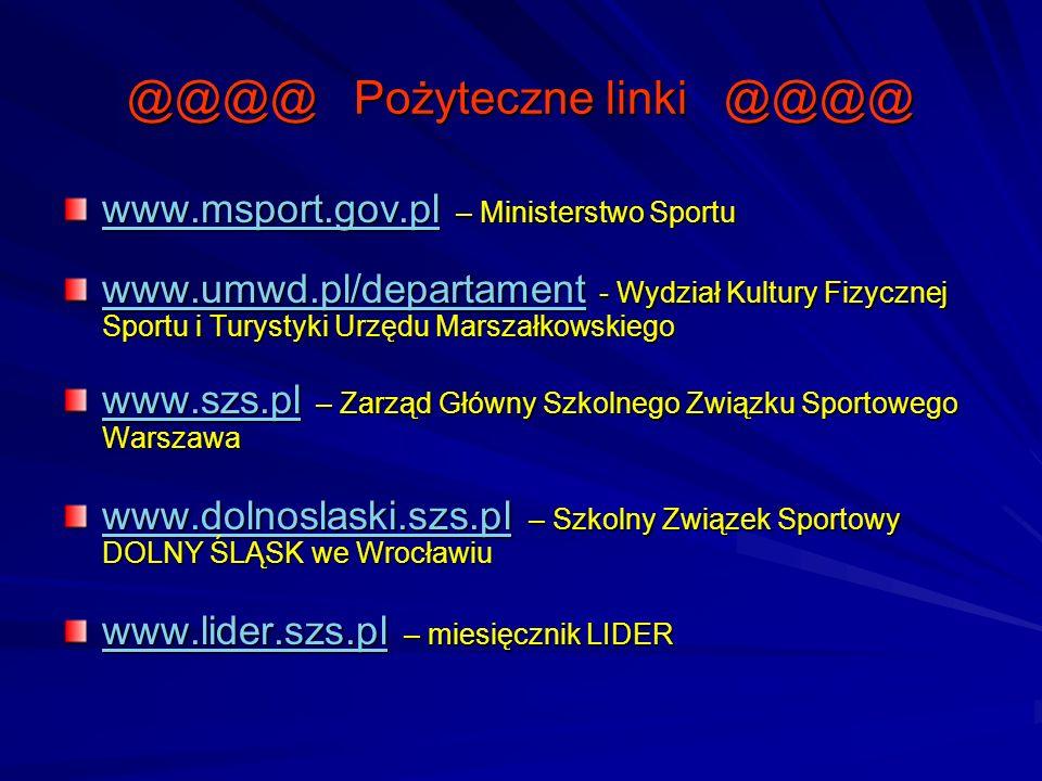 @@@@ Pożyteczne linki @@@@ www.msport.gov.plwww.msport.gov.pl – Ministerstwo Sportu www.msport.gov.pl www.umwd.pl/departament www.umwd.pl/departament