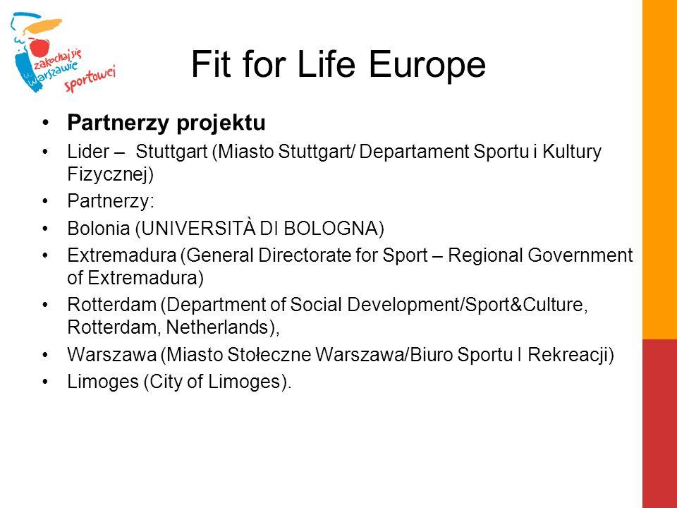 Fit for Life Europe Partnerzy projektu Lider – Stuttgart (Miasto Stuttgart/ Departament Sportu i Kultury Fizycznej) Partnerzy: Bolonia (UNIVERSITÀ DI