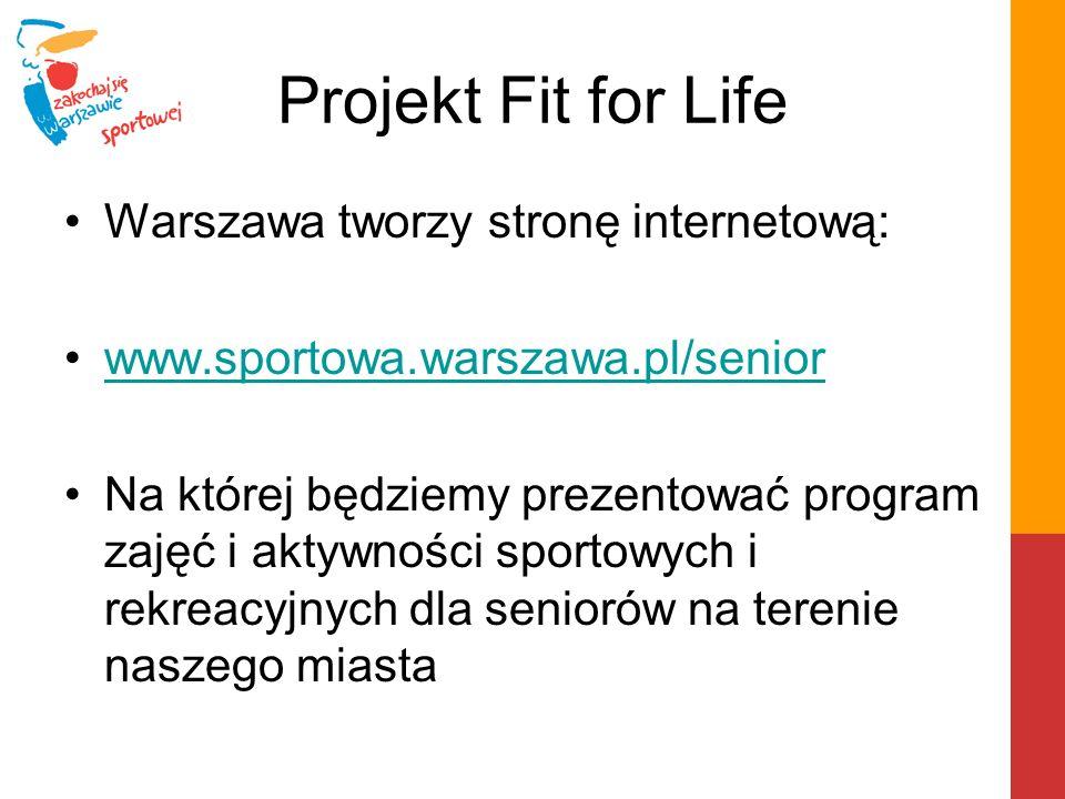 Projekt Fit for Life Warszawa tworzy stronę internetową: www.sportowa.warszawa.pl/senior Na której będziemy prezentować program zajęć i aktywności spo