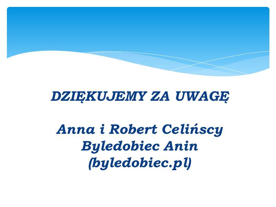 DZIĘKUJEMY ZA UWAGĘ Anna i Robert Celińscy Byledobiec Anin (byledobiec.pl)