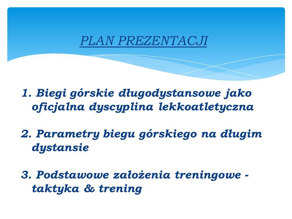 PLAN PREZENTACJI 1. Biegi górskie długodystansowe jako oficjalna dyscyplina lekkoatletyczna 2.