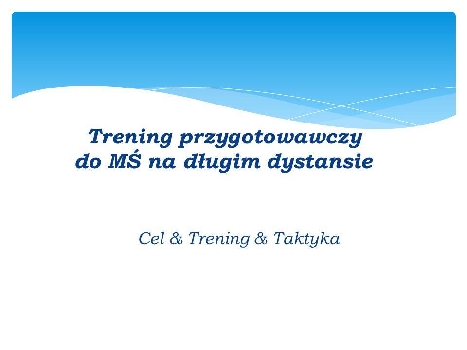 Trening przygotowawczy do MŚ na długim dystansie Cel & Trening & Taktyka