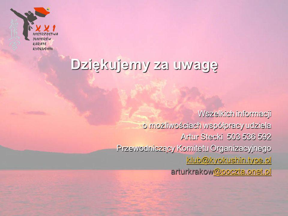 Dziękujemy za uwagę Wszelkich informacji o możliwościach współpracy udziela Artur Stecki 503 536 592 Przewodniczący Komitetu Organizacyjnego klub@kyokushin.type.pl arturkrakow@poczta.onet.pl arturkrakow@poczta.onet.pl@poczta.onet.pl