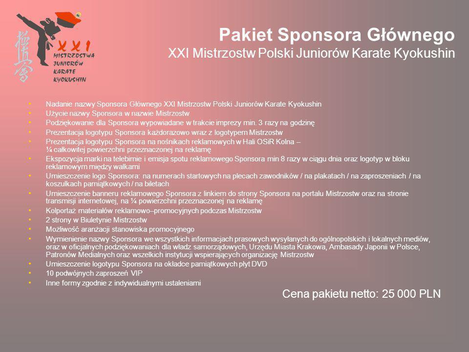 Pakiet Sponsora Głównego XXI Mistrzostw Polski Juniorów Karate Kyokushin Nadanie nazwy Sponsora Głównego XXI Mistrzostw Polski Juniorów Karate Kyokushin Użycie nazwy Sponsora w nazwie Mistrzostw Podziękowanie dla Sponsora wypowiadane w trakcie imprezy min.