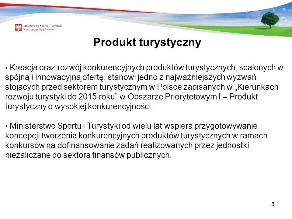 33 Kreacja oraz rozwój konkurencyjnych produktów turystycznych, scalonych w spójną i innowacyjną ofertę, stanowi jedno z najważniejszych wyzwań stojących przed sektorem turystycznym w Polsce zapisanych w Kierunkach rozwoju turystyki do 2015 roku w Obszarze Priorytetowym I – Produkt turystyczny o wysokiej konkurencyjności.