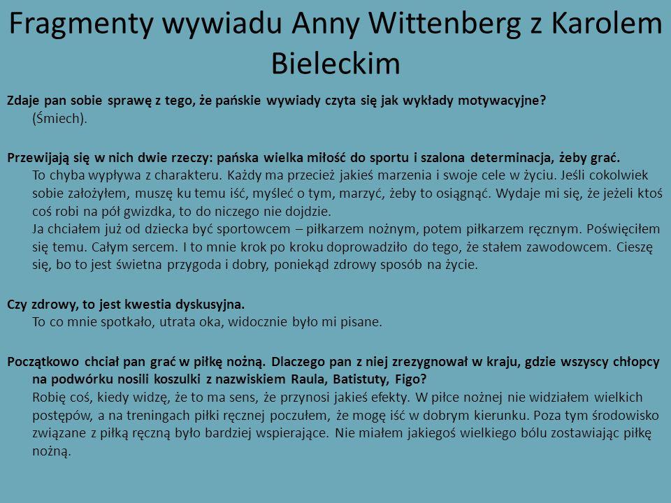 Fragmenty wywiadu Anny Wittenberg z Karolem Bieleckim Zdaje pan sobie sprawę z tego, że pańskie wywiady czyta się jak wykłady motywacyjne? (Śmiech). P