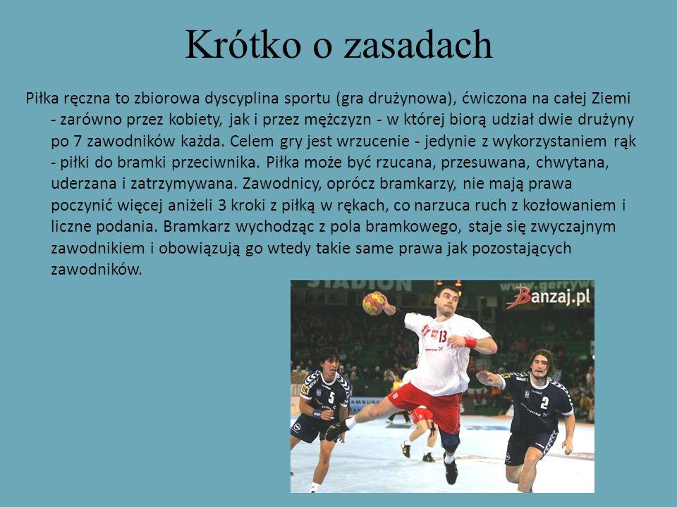 Krótko o zasadach Piłka ręczna to zbiorowa dyscyplina sportu (gra drużynowa), ćwiczona na całej Ziemi - zarówno przez kobiety, jak i przez mężczyzn -