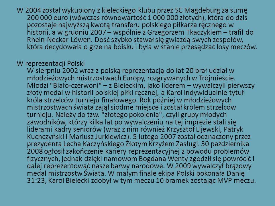 Z Vive Kielce: * Mistrzostwo Polski juniorów (2001) * Mistrzostwo Polski seniorów (2003) * Puchar Polski (2003) Z SC Magdeburg: * Puchar EHF (2007) Z Rhein-Neckar Löwen: * Brązowy medal Bundesligi (2009) Reprezentacyjne * Młodzieżowe Mistrzostwo Europy (2002) * 2 miejsce Mistrzostw Świata (2007) * 3 miejsce Mistrzostw Świata (2009) * Superpuchar Europy (2008) Indywidualne * Król strzelców Młodzieżowych Mistrzostw Europy (2002) * Król strzelców Młodzieżowych Mistrzostw Świata (2003) * MVP meczu o 3 miejsce Mistrzostwa Świata (2009)