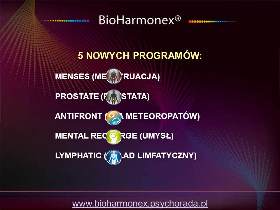5 NOWYCH PROGRAMÓW: MENSES (MENSTRUACJA) PROSTATE (PROSTATA) ANTIFRONT (DLA METEOROPATÓW) MENTAL RECHARGE (UMYSŁ) LYMPHATIC (UKŁAD LIMFATYCZNY) www.bi