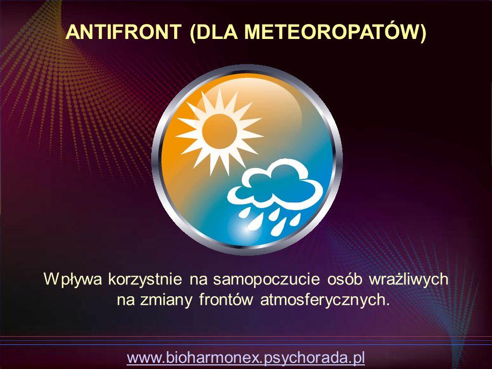Wpływa korzystnie na samopoczucie osób wrażliwych na zmiany frontów atmosferycznych. ANTIFRONT (DLA METEOROPATÓW) www.bioharmonex.psychorada.pl