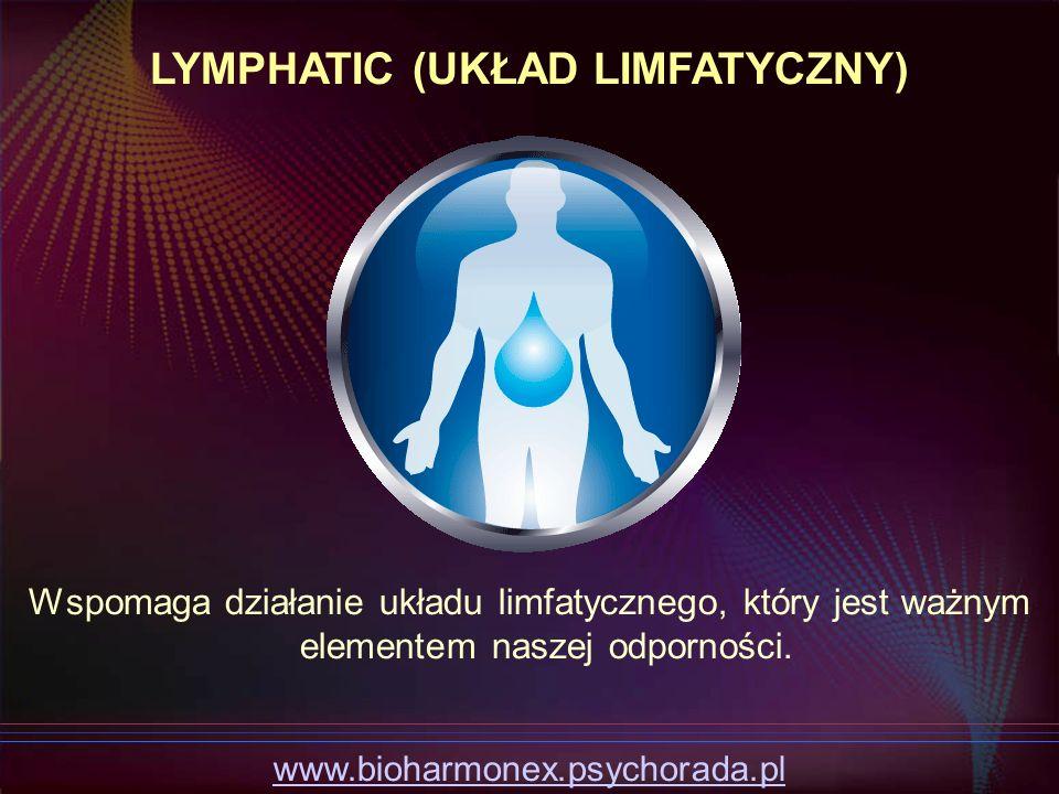 Wspomaga działanie układu limfatycznego, który jest ważnym elementem naszej odporności. LYMPHATIC (UKŁAD LIMFATYCZNY) www.bioharmonex.psychorada.pl