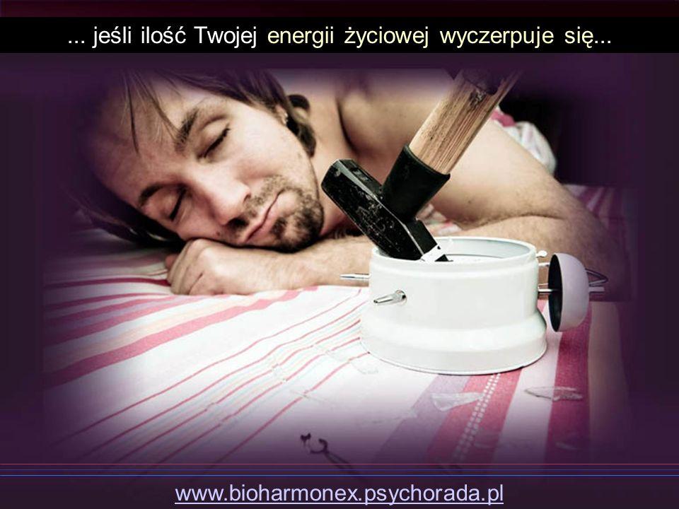 ... jeśli ilość Twojej energii życiowej wyczerpuje się... www.bioharmonex.psychorada.pl