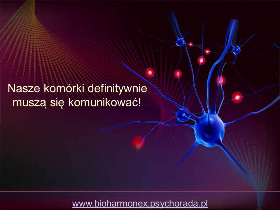 Nasze komórki definitywnie muszą się komunikować! www.bioharmonex.psychorada.pl